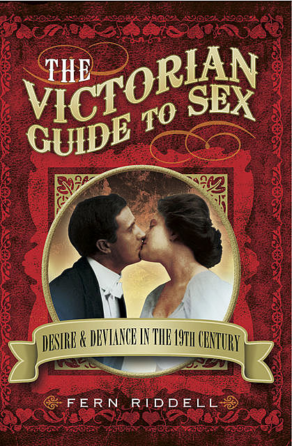 The Victorian Guide to Sex, Fern Riddell