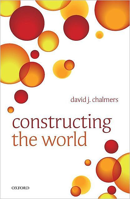 Constructing the World, David, Chalmers