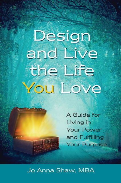 Design and Live the Life YOU Love, Jo Anna Shaw