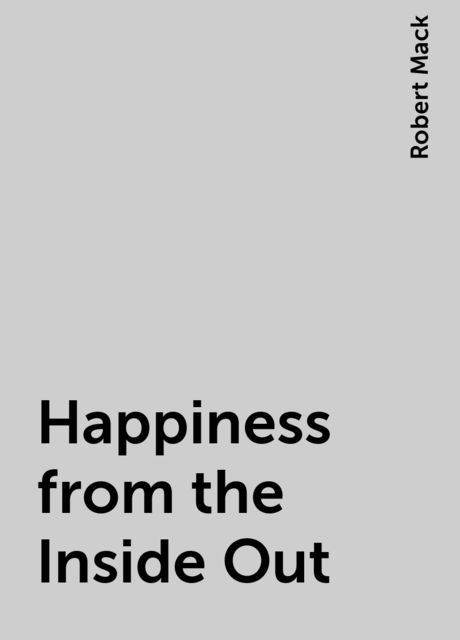 Happiness from the Inside Out, Robert Mack