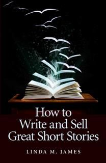 How To Write And Sell Great Short Stories, Linda James