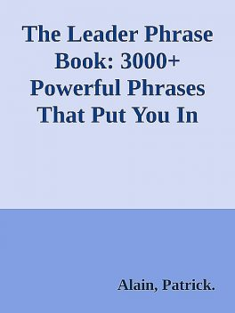The Leader Phrase Book: 3000+ Powerful Phrases That Put You In Command \( PDFDrive.com \).epub, Alain, Patrick.