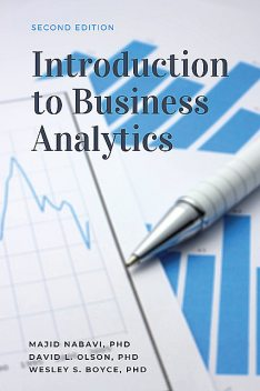 Introduction to Business Analytics, Second Edition, David Olson, Marguerite L. Johnson, Wesley S. Boyce