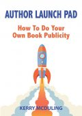 Author Launch Pad – How to Generate Free Publicity for your Book, Kerry McDuling
