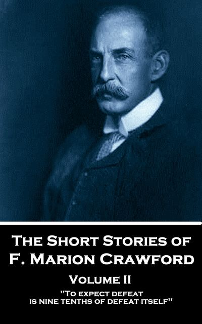 The Short Stories – Volume 2, Francis Marion Crawford