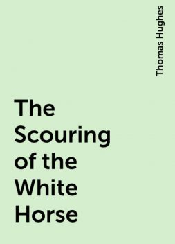The Scouring of the White Horse, Thomas Hughes
