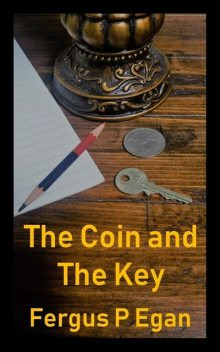 The Coin and the Key, Fergus P Egan