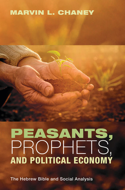 Peasants, Prophets, and Political Economy, Marvin L. Chaney