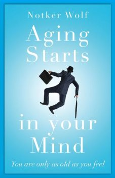 Aging Starts in Your Mind, Notker Wolf