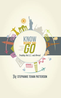 Know Before You Go: Traveling the U.S. and Abroad, Debra Strout, Stephanie Tehan Patterson