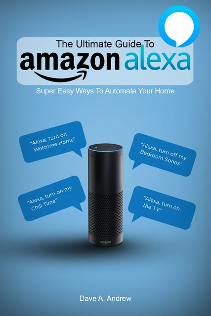 The Ultimate Guide To Amazon Alexa, Dave Andrew