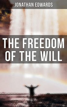 The Freedom of the Will, Jonathan Edwards