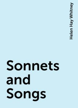 Sonnets and Songs, Helen Hay Whitney
