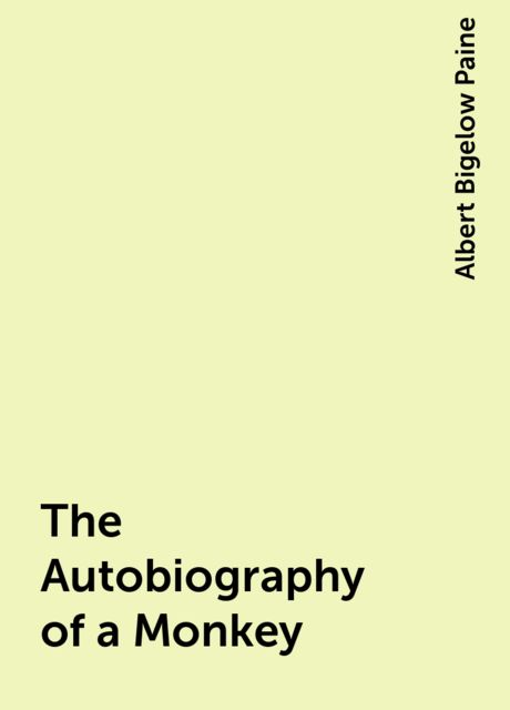 The Autobiography of a Monkey, Albert Bigelow Paine