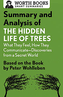 Summary and Analysis of The Hidden Life of Trees: What They Feel, How They Communicate—Discoveries from a Secret World, Worth Books