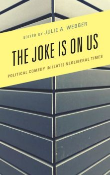 The Joke Is on Us, Simon Weaver, Diane Rubenstein, Don Waisanen, Aaron McKain, David Grondin, James Brassett, Jessyka Finley, Julie A. Webber, Marc-Olivier Castagner, Rebecca Krefting, Seçil Dagtas, Sophia McClennen, Thomas Lawson, Viveca Greene