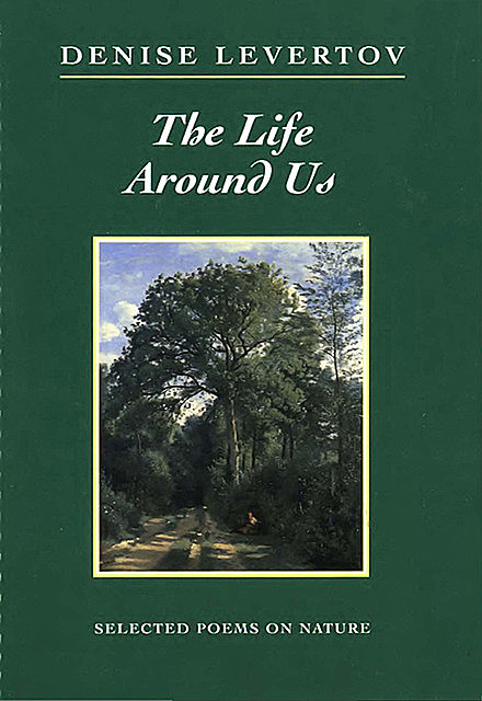 The Life Around Us: Selected Poems on Nature, Denise Levertov