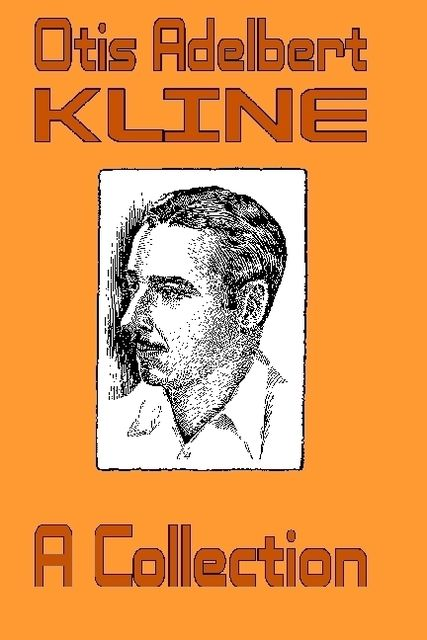 Otis Adelbert Kline: A Collection, Otis Adelbert Kline