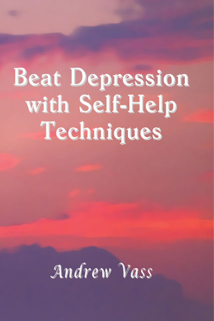 Beat Depression with Self-Help Techniques, Andrew Vass