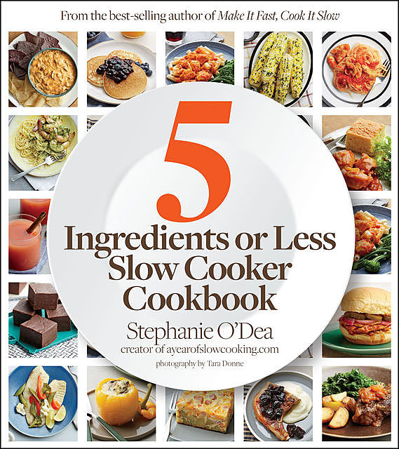 5 Ingredients or Less Slow Cooker Cookbook, Stephanie O'Dea