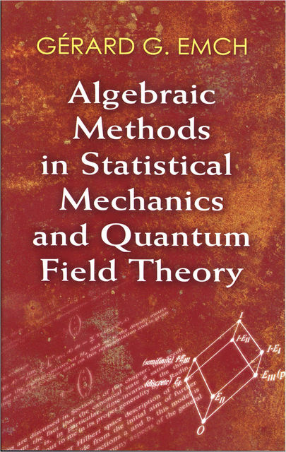 Algebraic Methods in Statistical Mechanics and Quantum Field Theory, Gérard G.Emch
