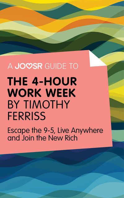 A Joosr Guide to The 4-Hour Work Week by Timothy Ferriss, Joosr