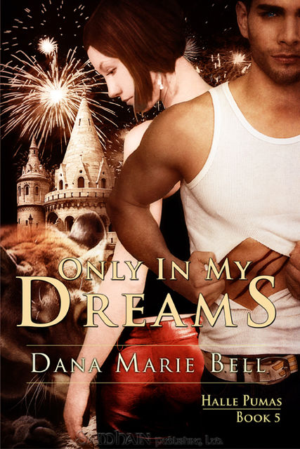 Only In My Dreams: Halle Pumas, Book 5, Dana Marie Bell
