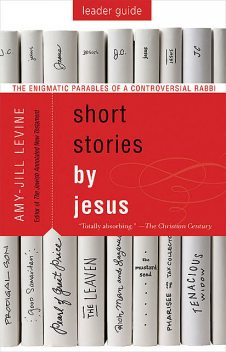 Short Stories by Jesus Leader Guide, Amy-Jill Levine