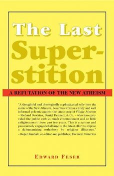 The Last Superstition: A Refutation of the New Atheism, Edward Feser