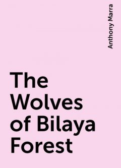 The Wolves of Bilaya Forest, Anthony Marra