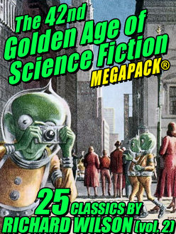 The 42nd Golden Age of Science Fiction MEGAPACK®: Richard Wilson. (vol. 2), Richard Wilson