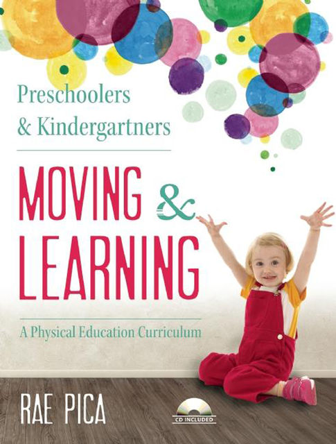 Preschoolers and Kindergartners Moving and Learning, Rae Pica