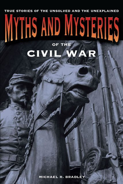 Myths and Mysteries of the Civil War, Michael Bradley