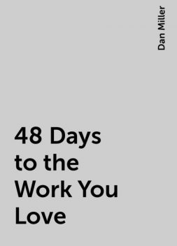 48 Days to the Work You Love, Dan Miller