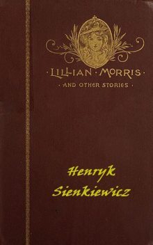 Lillian Morris, and Other Stories, Henryk Sienkiewicz