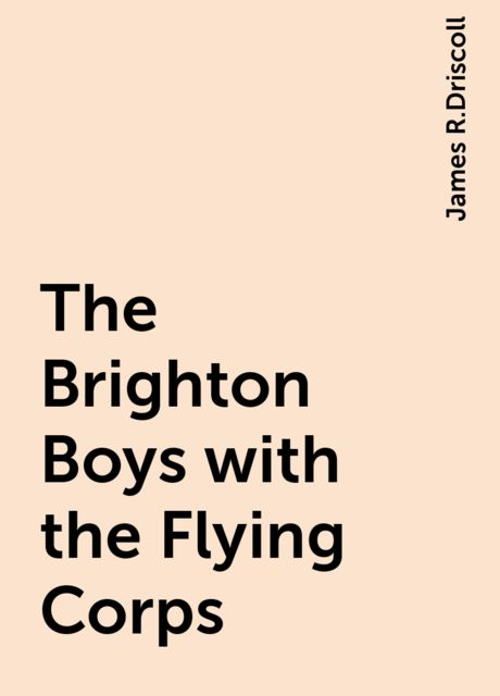 The Brighton Boys with the Flying Corps, James R.Driscoll