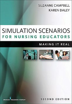 Simulation Scenarios for Nursing Educators, Second Edition, RN, Suzanne Campbell, WHNP-BC, IBCLC, Karen Daley