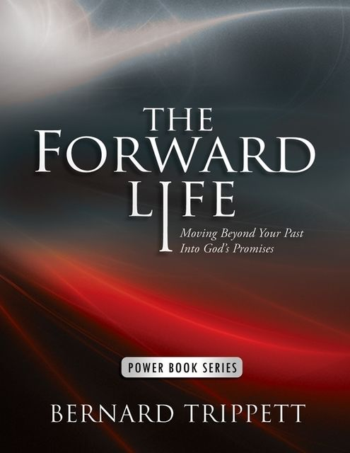 The Forward Life: Moving Beyond Your Past Into God's Promises, Bernard Trippett