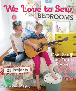 We Love to Sew Bedrooms, Annabel Wrigley