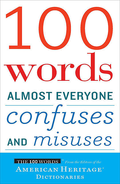 100 Words Almost Everyone Confuses and Misuses, The Editors, American Heritage Dictionaries