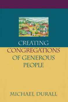 Creating Congregations of Generous People, Michael Durall