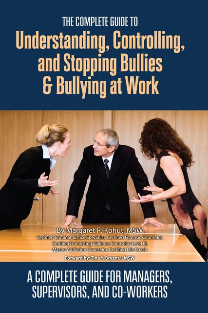 The Complete Guide to Understanding, Controlling, and Stopping Bullies & Bullying at Work, Margaret R.Kohut