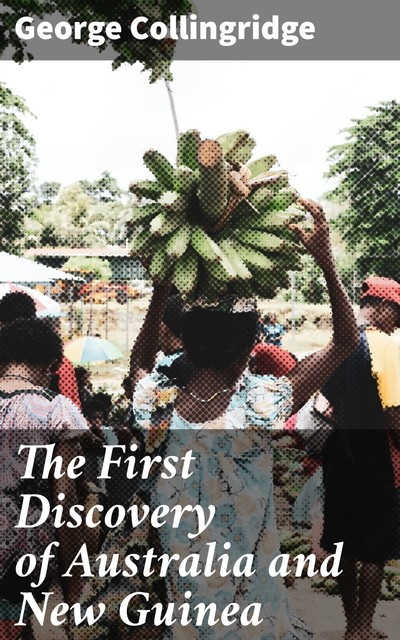 The First Discovery of Australia and New Guinea, George Collingridge
