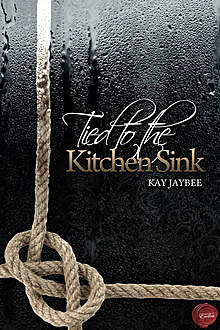 Tied to the Kitchen Sink, Kay Jaybee