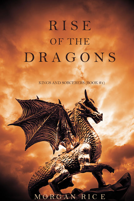 Rise of the Dragons (Kings and Sorcerers--Book 1), Morgan Rice