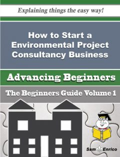 How to Start a Environmental Project Consultancy Business (Beginners Guide), Dennis Melendez