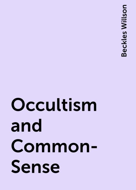 Occultism and Common-Sense, Beckles Willson
