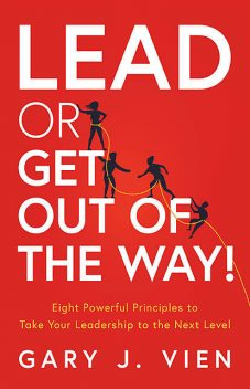 Lead or Get Out of the Way, Gary J. Vien