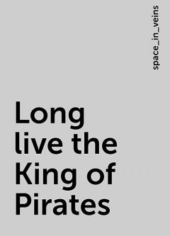 Long live the King of Pirates, space_in_veins