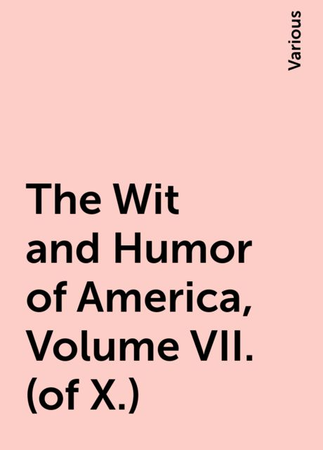 The Wit and Humor of America, Volume VII. (of X.), Various